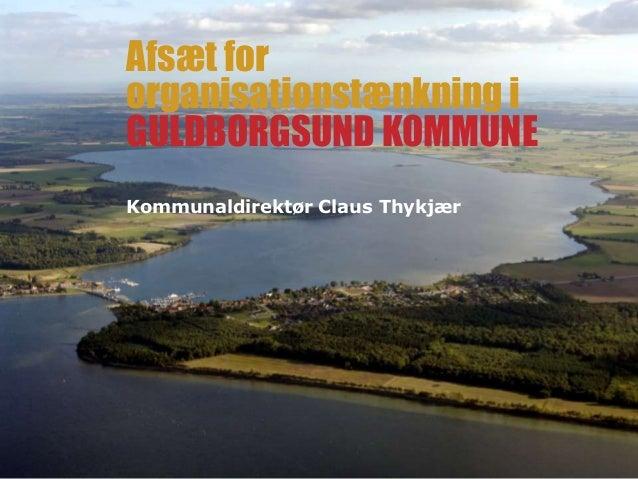 Afsæt fororganisationstænkning iGULDBORGSUND KOMMUNEKommunaldirektør Claus Thykjær