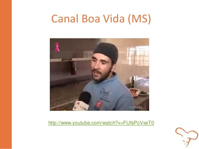 Canal Boa Vida (MS)  http://www.youtube.com/watch?v=FUfsPcVxeT0