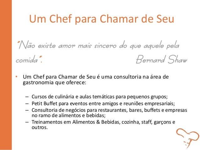 """Um Chef para Chamar de Seu  """"Não existe amor mais sincero do que aquele pela comida"""". Bernard Shaw • Um Chef para Chamar d..."""
