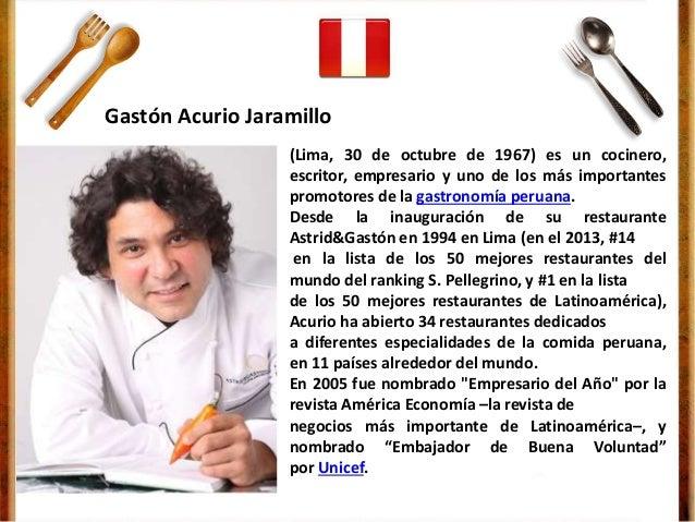 (Lima, 30 de octubre de 1967) es un cocinero, escritor, empresario y uno de los más importantes promotores de la gastronom...