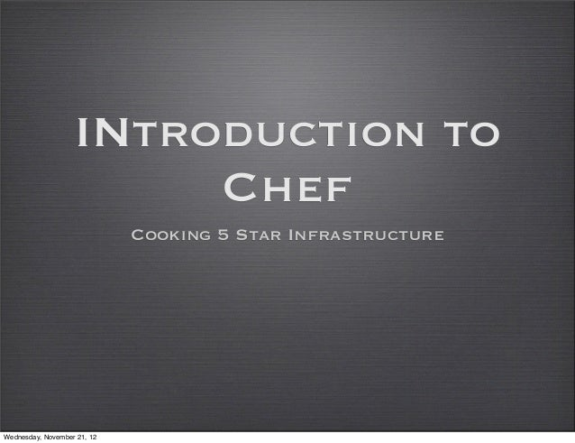 INtroduction to                        Chef                             Cooking 5 Star InfrastructureWednesday, November 2...