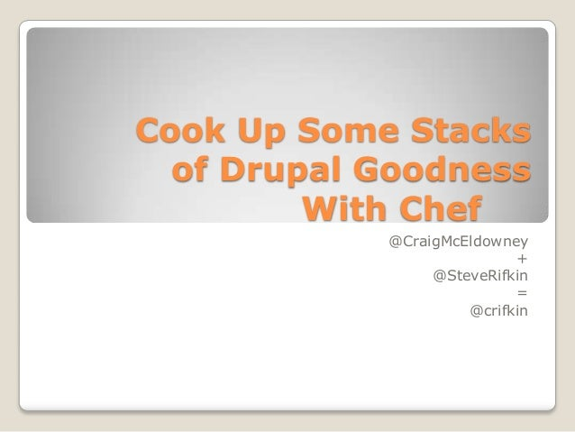 Cook Up Some Stacks  of Drupal Goodness         With Chef            @CraigMcEldowney                           +         ...