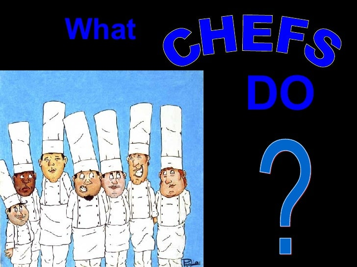 What CHEFS DO ?