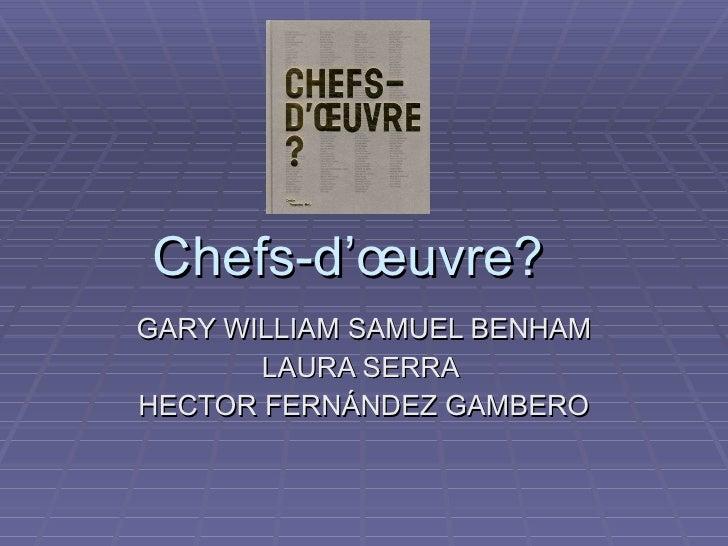 Chefs-d'œuvre?  GARY WILLIAM SAMUEL BENHAM LAURA SERRA  HECTOR FERNÁNDEZ GAMBERO