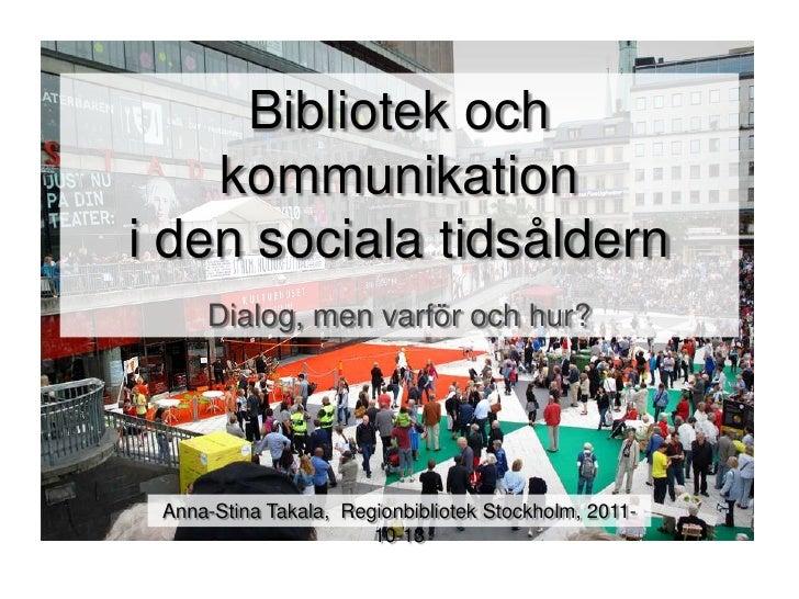 Bibliotek och kommunikation i den sociala tidsåldern<br />Dialog, men varför och hur?<br />Anna-Stina Takala,  Regionbibli...