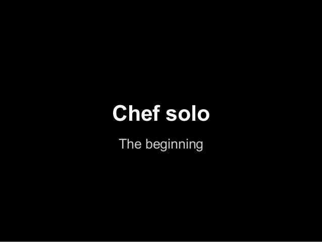 Chef soloThe beginning