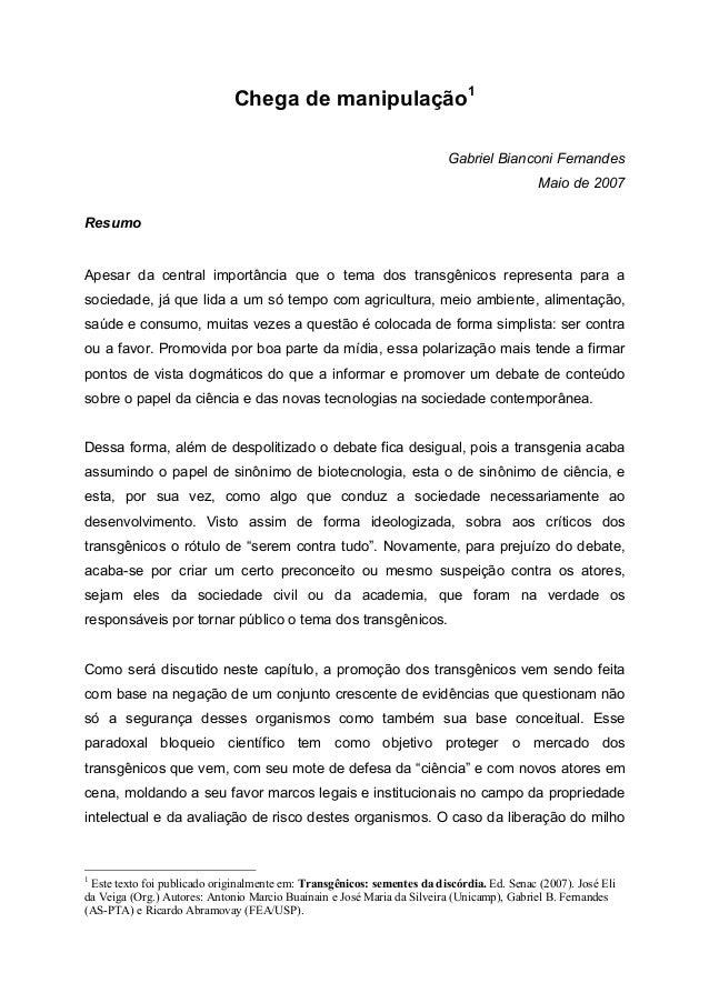 Chega de manipulação1 Gabriel Bianconi Fernandes Maio de 2007 Resumo Apesar da central importância que o tema dos transgên...