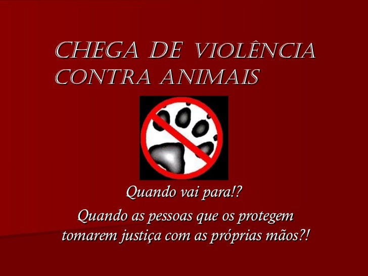 Chega de   violência contra animais Quando vai para!?  Quando as pessoas que os protegem tomarem justiça com as próprias m...