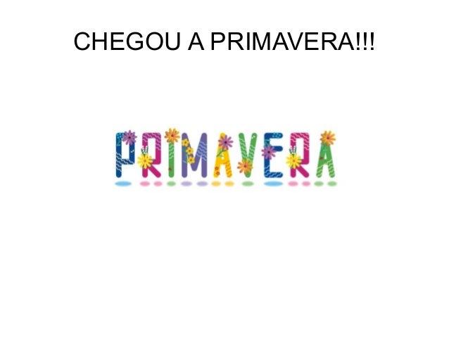 CHEGOU A PRIMAVERA!!!