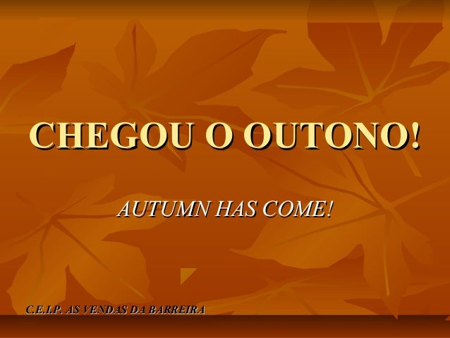 CHEGOU O OUTONO! AUTUMN HAS COME!  C.E.I.P. AS VENDAS DA BARREIRA