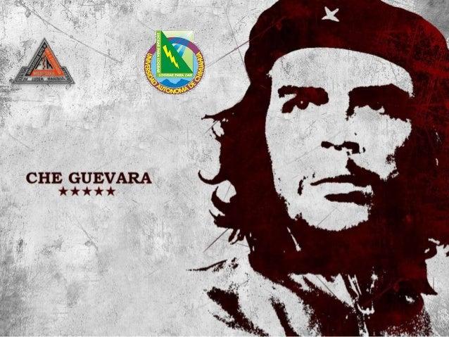 Ernesto Guevara Político, escritor, periodista y médico argentinocubano. Fue uno de los ideólogos y comandantes que lidera...