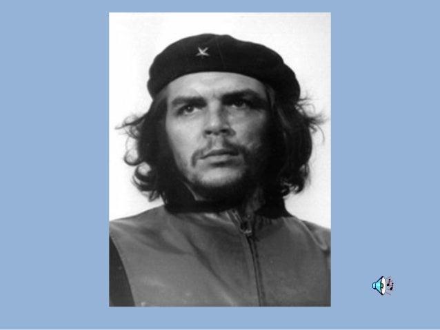 Che Guevara  Nascido a 14 de Junho de 1928 (ARGENTINA)  Imortalizado a 9 de Outubro de 1967 (BOLÍVIA)