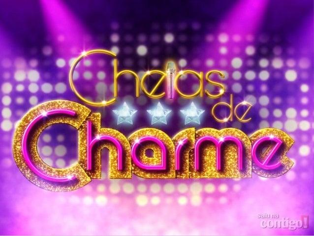 Cheias de Charme⇒ É uma telenovela brasileira produzida e exibida pela Rede Globo.⇒Está no ar desde 16 de abril de 2012.⇒ ...