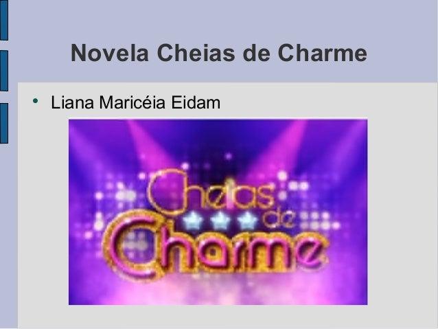 Novela Cheias de Charme    Liana Maricéia Eidam