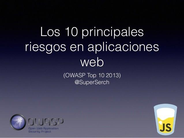 Los 10 principales riesgos en aplicaciones web (OWASP Top 10 2013) @SuperSerch