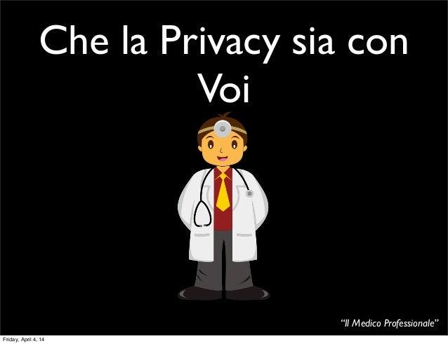 """""""Il Medico Professionale"""" Che la Privacy sia con Voi Friday, April 4, 14"""
