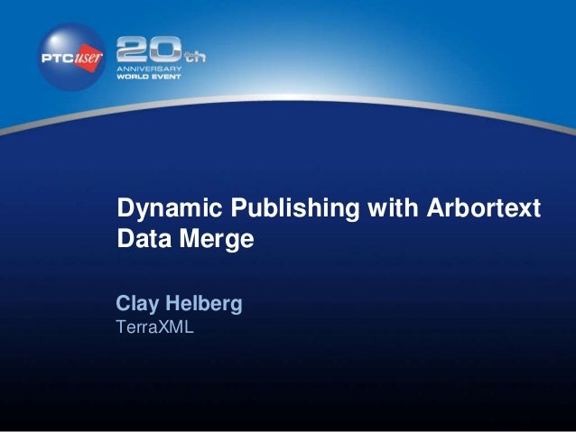 Dynamic Publishing with ArbortextData MergeClay HelbergTerraXML