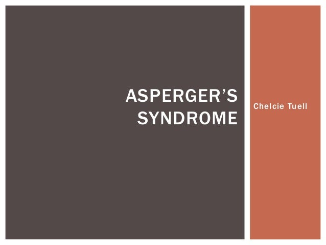 ASPERGER'S SYNDROME  Chelcie Tuell