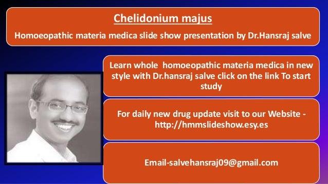 Chelidonium majus Homoeopathic materia medica slide show presentation by Dr.Hansraj salve Learn whole homoeopathic materia...