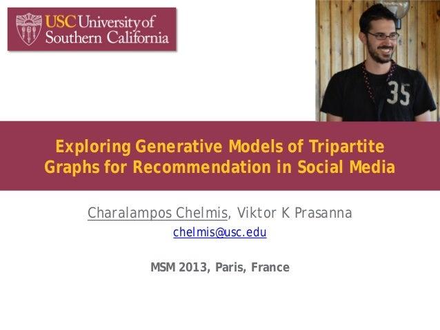 Exploring Generative Models of TripartiteGraphs for Recommendation in Social MediaCharalampos Chelmis, Viktor K Prasannach...