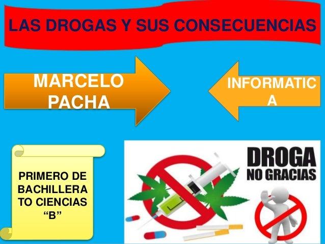 """LAS DROGAS Y SUS CONSECUENCIAS INFORMATIC A MARCELO PACHA PRIMERO DE BACHILLERA TO CIENCIAS """"B"""""""