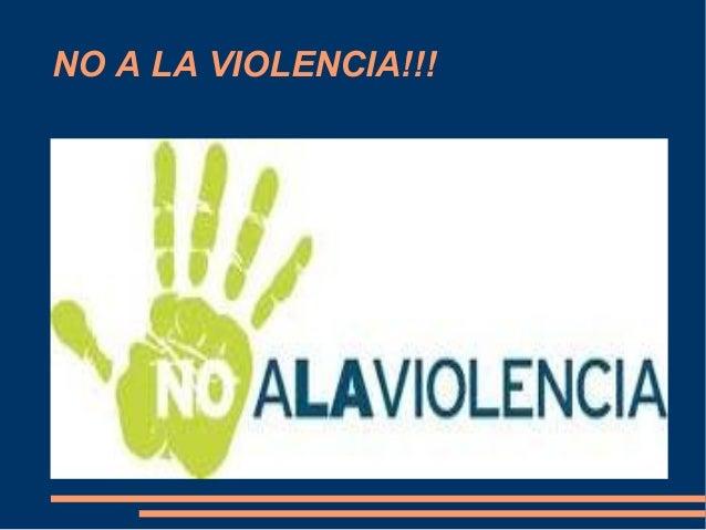 NO A LA VIOLENCIA!!!