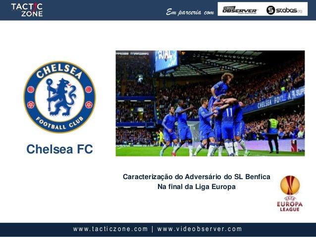 Chelsea FCEm parceria comw w w. t a c t i c z o n e . c o m | w w w. v i d e o b s e r v e r. c o mCaracterização do Adver...