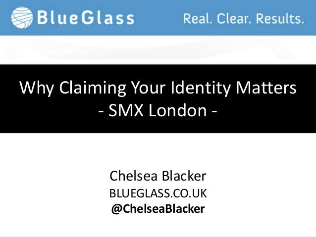 Why Claiming Your Identity Matters- SMX London -Chelsea BlackerBLUEGLASS.CO.UK@ChelseaBlacker