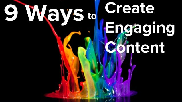 9 Ways to Create  Engaging  Content