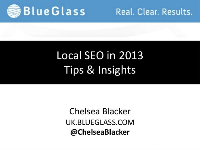 Local SEO in 2013 Tips & Insights  Chelsea Blacker UK.BLUEGLASS.COM  @ChelseaBlacker
