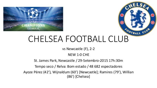 CHELSEA FOOTBALL CLUB vs Newcastle (F), 2-2 NEW 1-0 CHE St. James Park, Newcastle / 29-Setembro-2015 17h:30m Tempo seco / ...