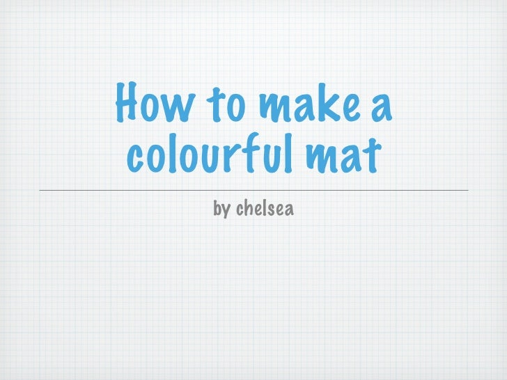How to make acolourful mat    by chelsea