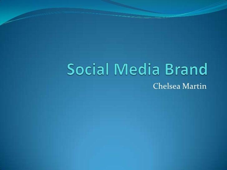 Social Media Brand<br />Chelsea Martin<br />