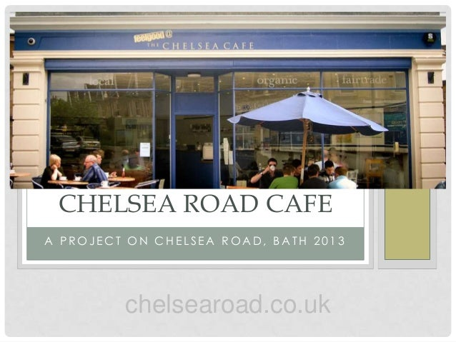 CHELSEA ROAD CAFEA PROJECT ON CHELSEA ROAD, BATH 2013         chelsearoad.co.uk