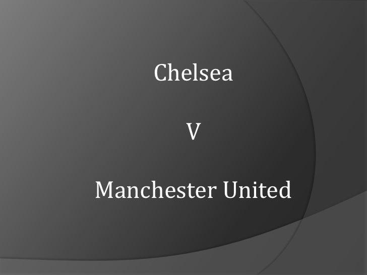 Chelsea <br />V<br />Manchester United<br />