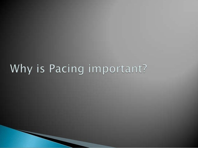 Your pacing should have an ability to  create a picture of what is going on. You want to give to your readers a  sense ...