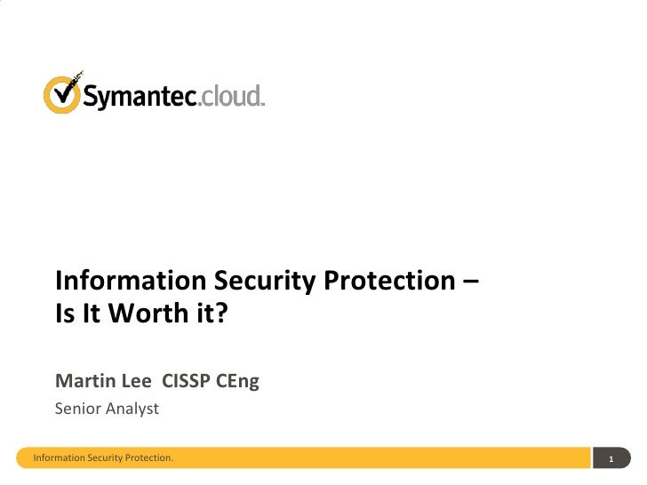 Information Security Protection –    Is It Worth it?    Martin Lee CISSP CEng    Senior AnalystInformation Security Protec...