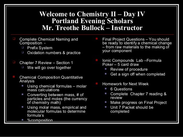 Welcome to Chemistry II – Day IV Portland Evening Scholars Mr. Treothe Bullock – Instructor   Complete Chemical Naming an...