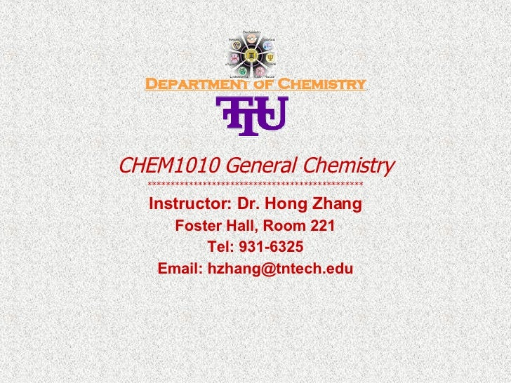 Department of Chemistry CHEM1010 General Chemistry *********************************************** Instructor: Dr. Hong Zh...