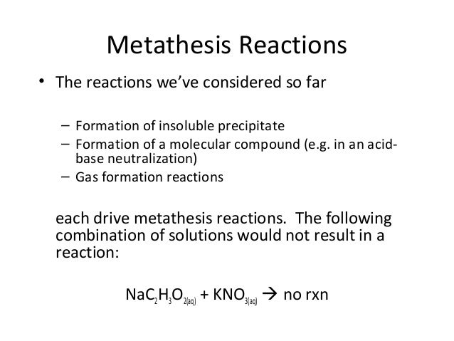 what drives metathesis reactions For example, let's look at what happens when gasoline in your car is burned as you drive around town in the most broad definition of redox reactions.