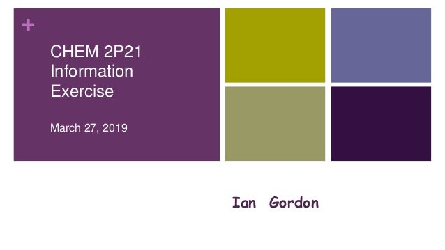 + Ian Gordon CHEM 2P21 Information Exercise March 27, 2019 Happy Pearl Jacobson, Science Librarian,