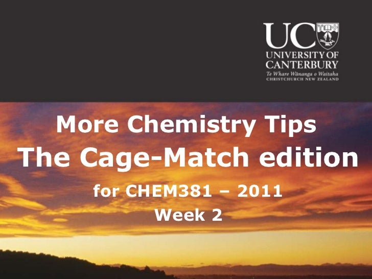 More Chemistry Tips<br />The Cage-Match edition<br />for CHEM381 – 2011<br />Week 2<br />