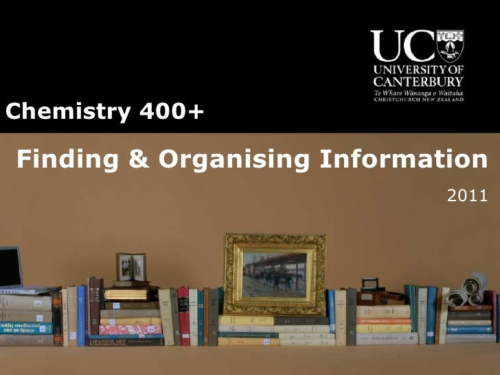 Chemistry 400+<br />Finding & Organising Information<br />2011<br />