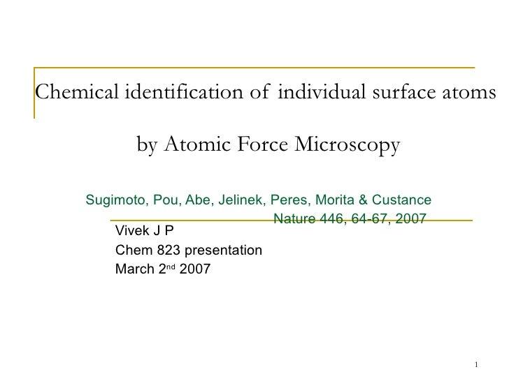 Chemical identification of individual surface atoms    by Atomic Force Microscopy Sugimoto, Pou, Abe, Jelinek, Peres, Mori...