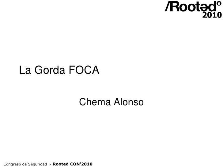 La Gorda FOCA                                   Chema Alonso     Congreso de Seguridad ~ Rooted CON'2010