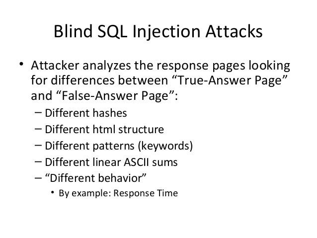 """Blind SQL Injection Attacks • Attacker analyzes the response pages looking for differences between """"True-Answer Page"""" and ..."""