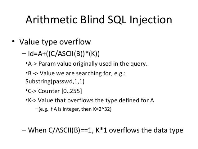 Arithmetic Blind SQL Injection • Value type overflow – Id=A+((C/ASCII(B))*(K)) •A-> Param value originally used in the que...