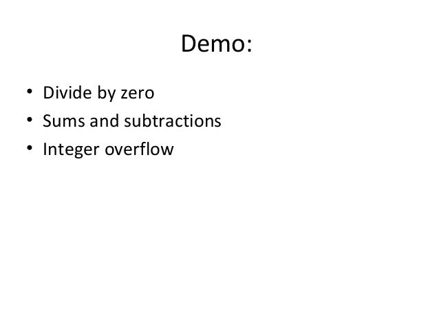 Demo: • Divide by zero • Sums and subtractions • Integer overflow