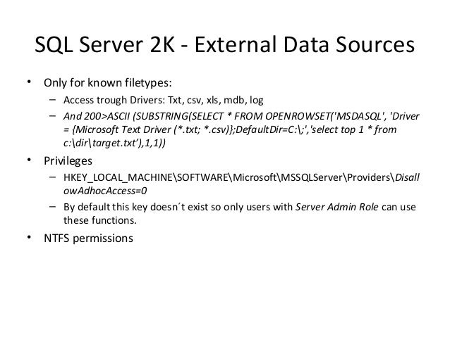 SQL Server 2K - External Data Sources • Only for known filetypes: – Access trough Drivers: Txt, csv, xls, mdb, log – And 2...