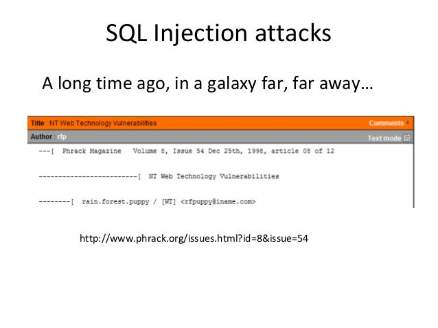 SQL Injection attacks http://www.phrack.org/issues.html?id=8&issue=54 A long time ago, in a galaxy far, far away…